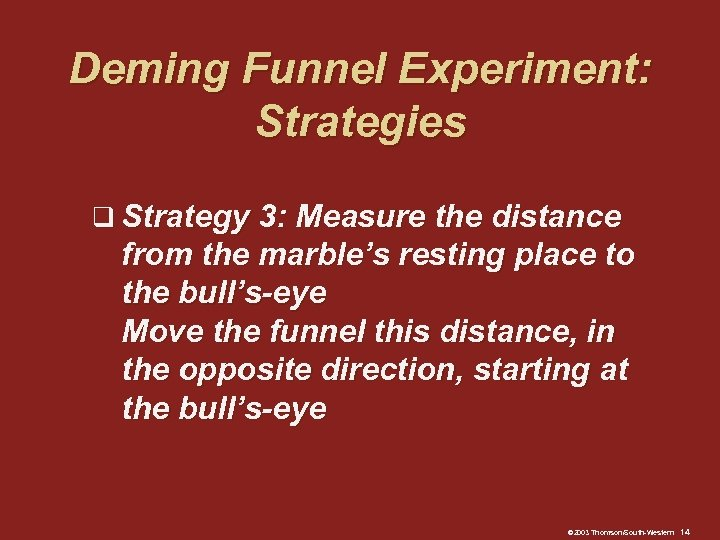 Deming Funnel Experiment: Strategies q Strategy 3: Measure the distance from the marble's resting