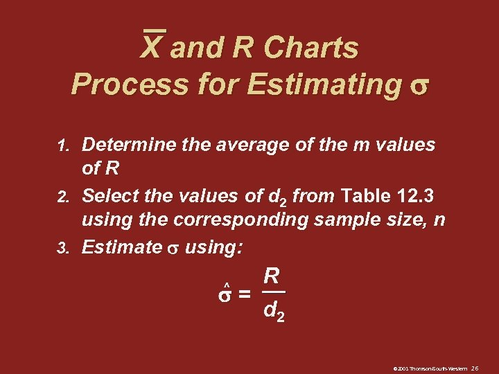X and R Charts Process for Estimating 1. Determine the average of the m