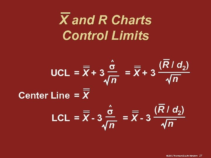 X and R Charts Control Limits ^ (R / d 2 ) UCL =