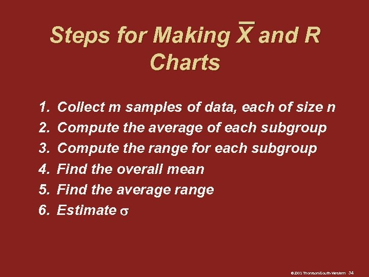 Steps for Making X and R Charts 1. 2. 3. 4. 5. 6. Collect