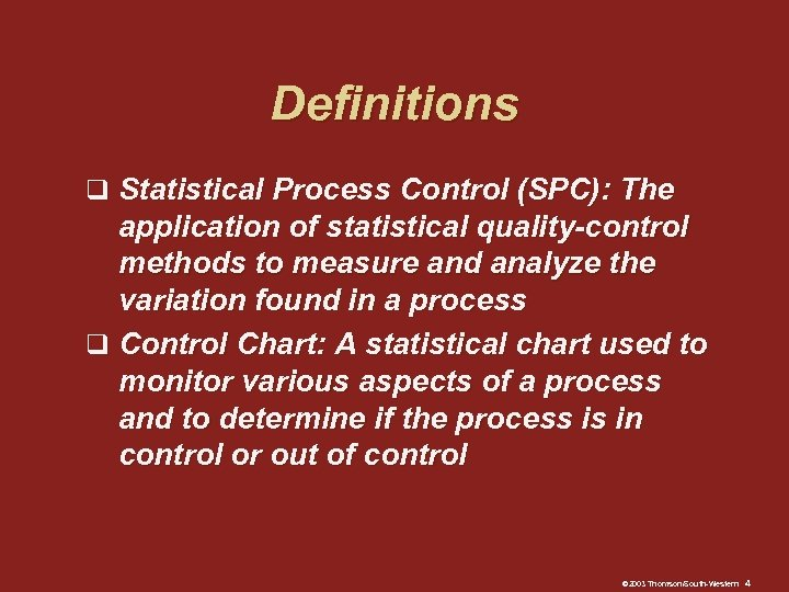 Definitions q Statistical Process Control (SPC): The application of statistical quality-control methods to measure