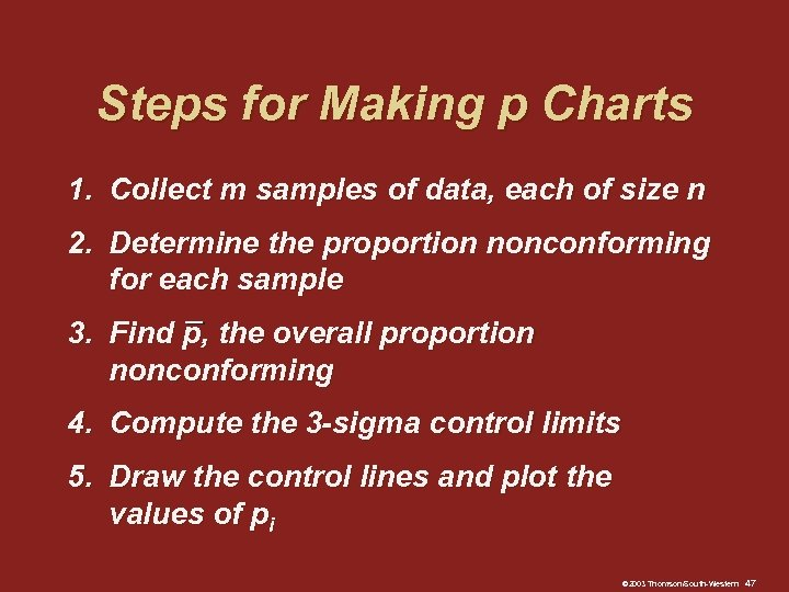Steps for Making p Charts 1. Collect m samples of data, each of size