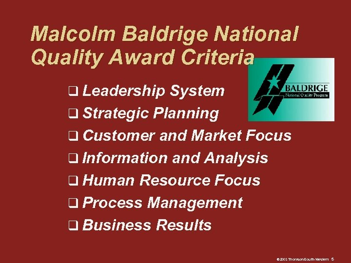 Malcolm Baldrige National Quality Award Criteria q Leadership System q Strategic Planning q Customer