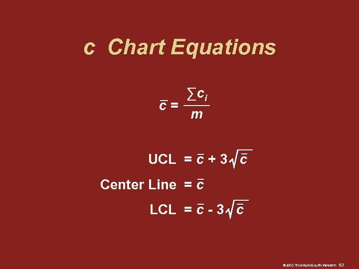 c Chart Equations ∑ ci c= m UCL = c + 3 c Center