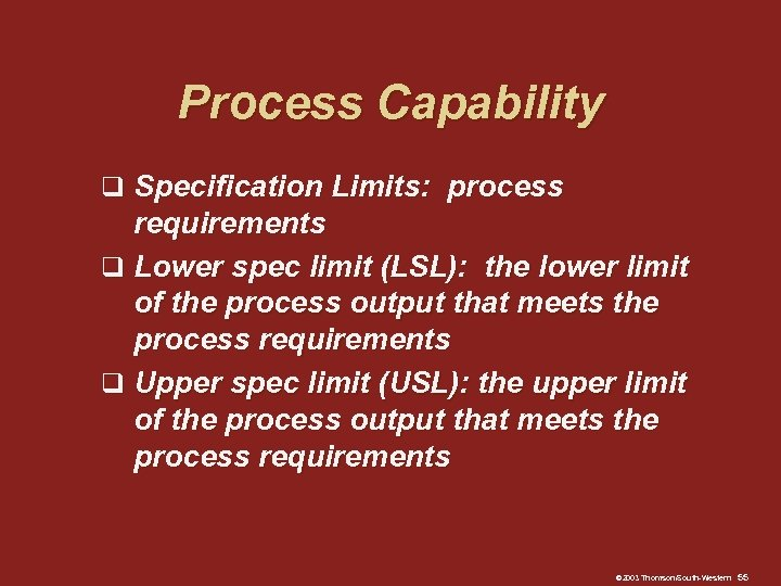 Process Capability q Specification Limits: process requirements q Lower spec limit (LSL): the lower