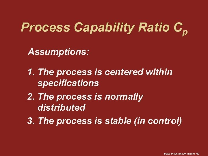 Process Capability Ratio Cp Assumptions: 1. The process is centered within specifications 2. The