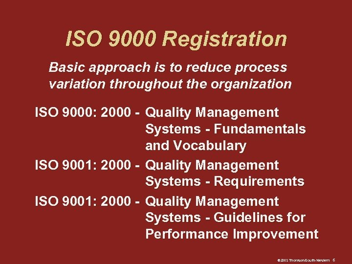 ISO 9000 Registration Basic approach is to reduce process variation throughout the organization ISO
