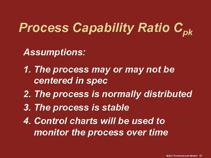 Process Capability Ratio Cpk Assumptions: 1. The process may or may not be centered