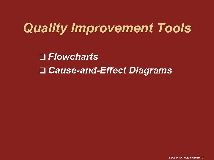 Quality Improvement Tools q Flowcharts q Cause-and-Effect Diagrams © 2003 Thomson/South-Western 7