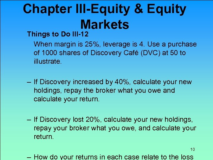 Chapter III-Equity & Equity Markets Things to Do III-12 When margin is 25%, leverage