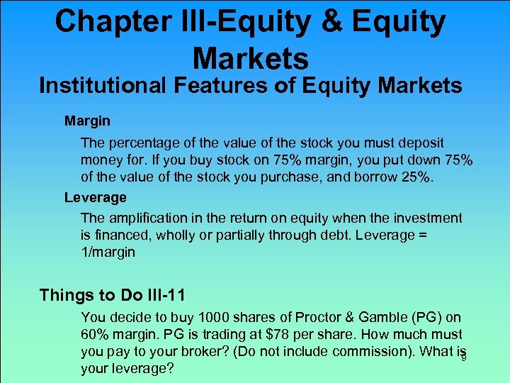 Chapter III-Equity & Equity Markets Institutional Features of Equity Markets Margin The percentage of