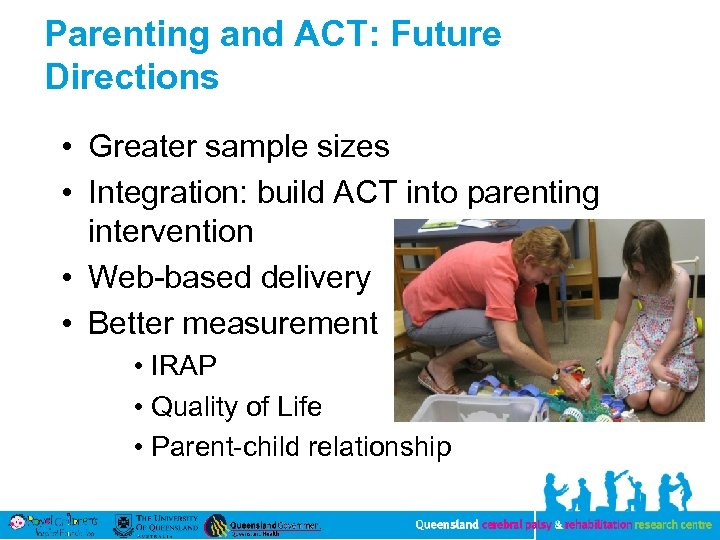 Parenting and ACT: Future Directions • Greater sample sizes • Integration: build ACT into