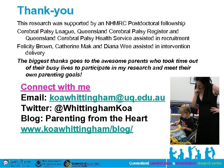 Thank-you This research was supported by an NHMRC Postdoctoral fellowship Cerebral Palsy League, Queensland