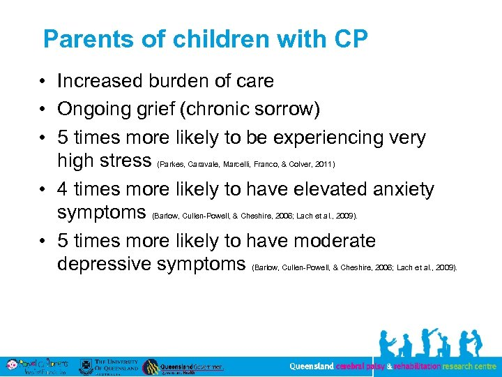 Parents of children with CP • Increased burden of care • Ongoing grief (chronic