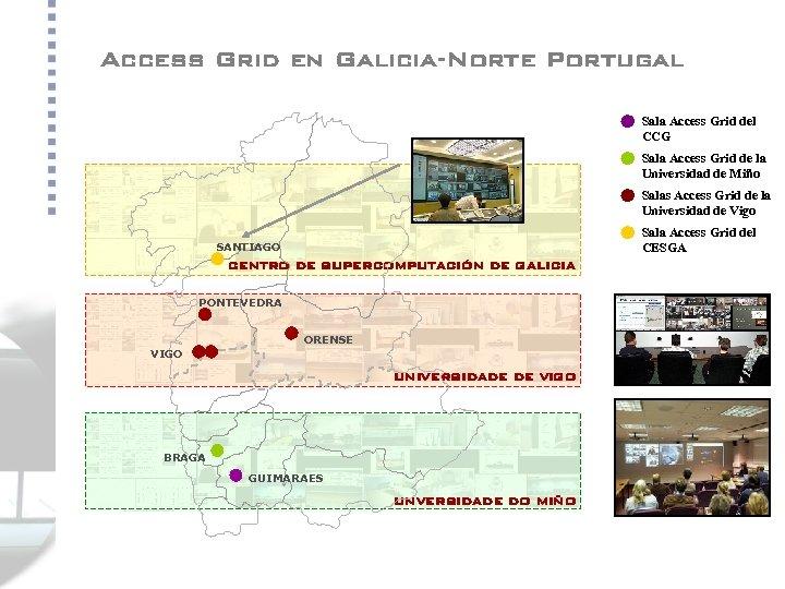 Access Grid en Galicia-Norte Portugal Sala Access Grid del CCG Sala Access Grid de
