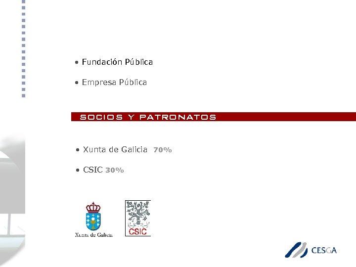 personalidad jurídica • Fundación Pública • Empresa Pública socios y patronatos • Xunta de