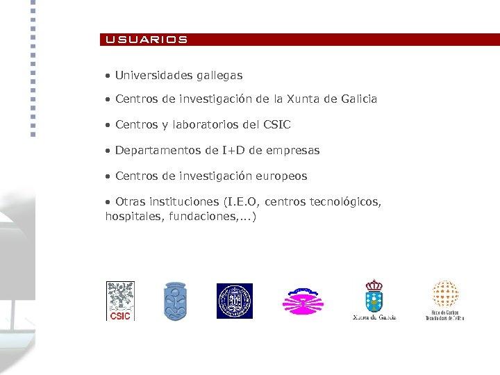 usuarios • Universidades gallegas • Centros de investigación de la Xunta de Galicia •