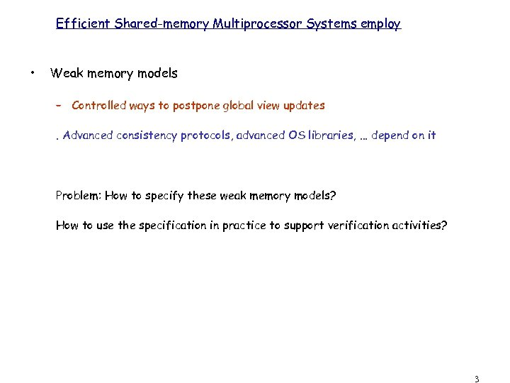 Efficient Shared-memory Multiprocessor Systems employ • Weak memory models – Controlled ways to postpone