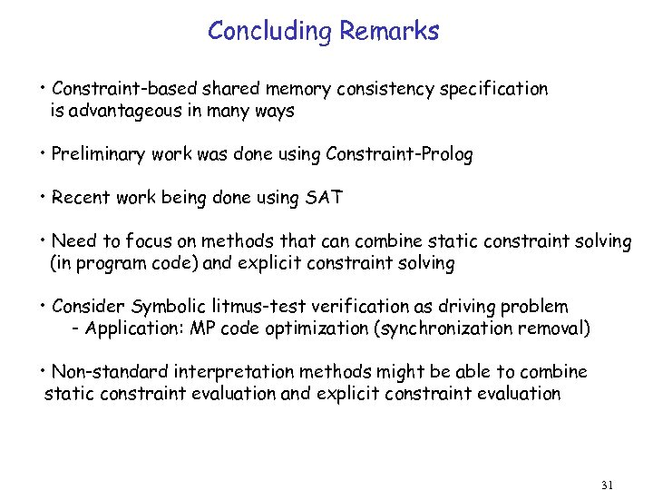 Concluding Remarks • Constraint-based shared memory consistency specification is advantageous in many ways •