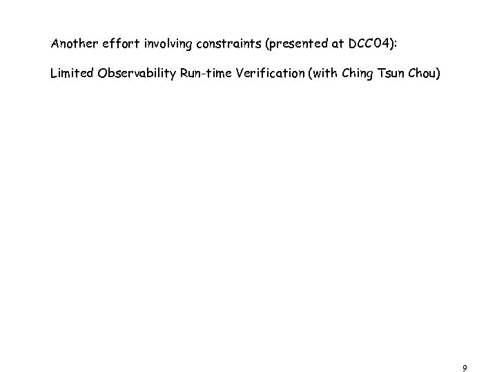 Another effort involving constraints (presented at DCC' 04): Limited Observability Run-time Verification (with Ching