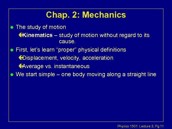 Chap. 2: Mechanics l l l The study of motion ç Kinematics – study