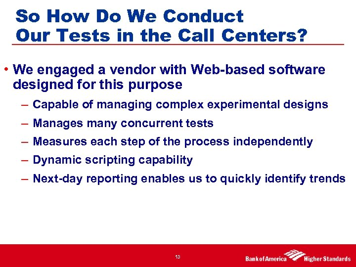 So How Do We Conduct Our Tests in the Call Centers? • We engaged