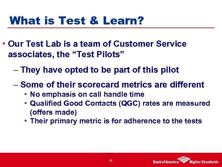 What is Test & Learn? • Our Test Lab is a team of Customer