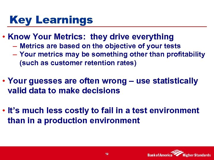 Key Learnings • Know Your Metrics: they drive everything – Metrics are based on