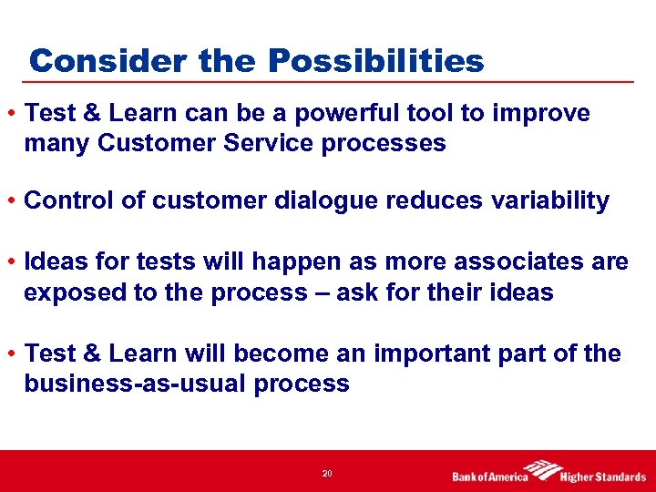 Consider the Possibilities • Test & Learn can be a powerful tool to improve