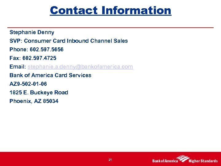 Contact Information Stephanie Denny SVP: Consumer Card Inbound Channel Sales Phone: 602. 597. 5656
