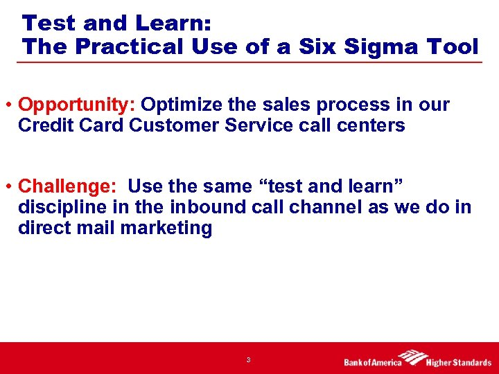 Test and Learn: The Practical Use of a Six Sigma Tool • Opportunity: Optimize