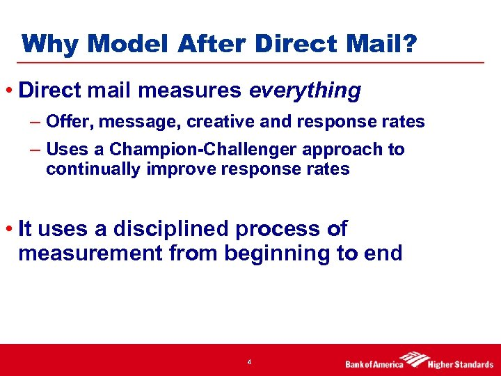 Why Model After Direct Mail? • Direct mail measures everything – Offer, message, creative