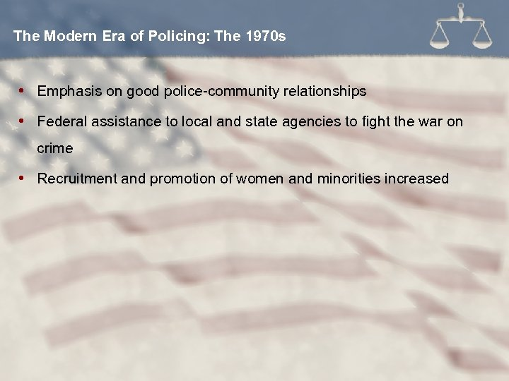 The Modern Era of Policing: The 1970 s Emphasis on good police-community relationships Federal