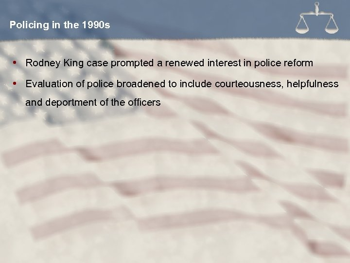 Policing in the 1990 s Rodney King case prompted a renewed interest in police