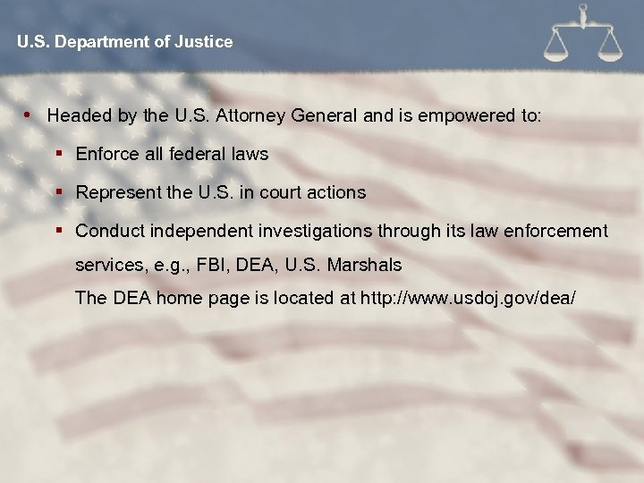 U. S. Department of Justice Headed by the U. S. Attorney General and is