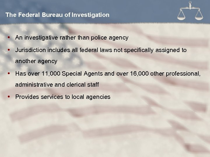 The Federal Bureau of Investigation An investigative rather than police agency Jurisdiction includes all
