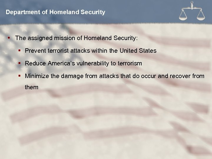 Department of Homeland Security The assigned mission of Homeland Security: § Prevent terrorist attacks