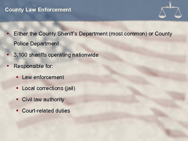 County Law Enforcement Either the County Sheriff's Department (most common) or County Police Department