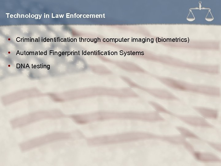 Technology in Law Enforcement Criminal identification through computer imaging (biometrics) Automated Fingerprint Identification Systems