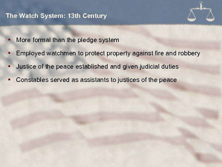 The Watch System: 13 th Century More formal than the pledge system Employed watchmen