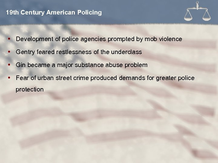 19 th Century American Policing Development of police agencies prompted by mob violence Gentry