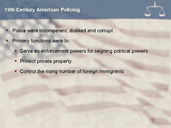 19 th Century American Policing Police were incompetent, disliked and corrupt Primary functions were