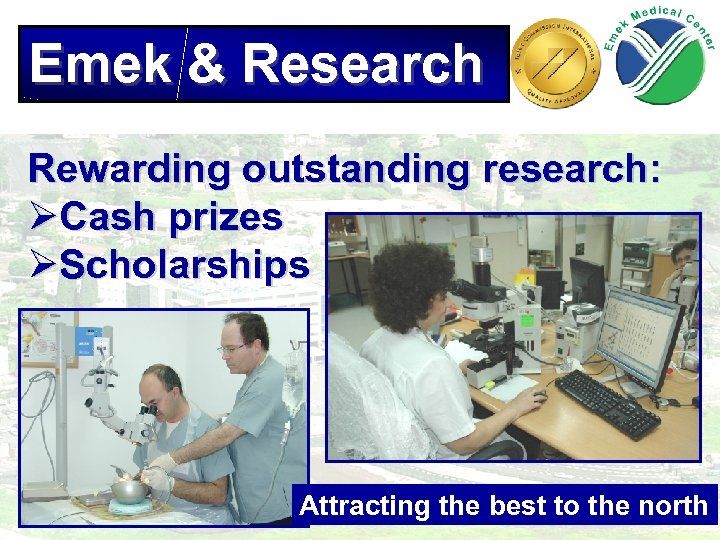Emek & Research Rewarding outstanding research: ØCash prizes ØScholarships Attracting the best to the