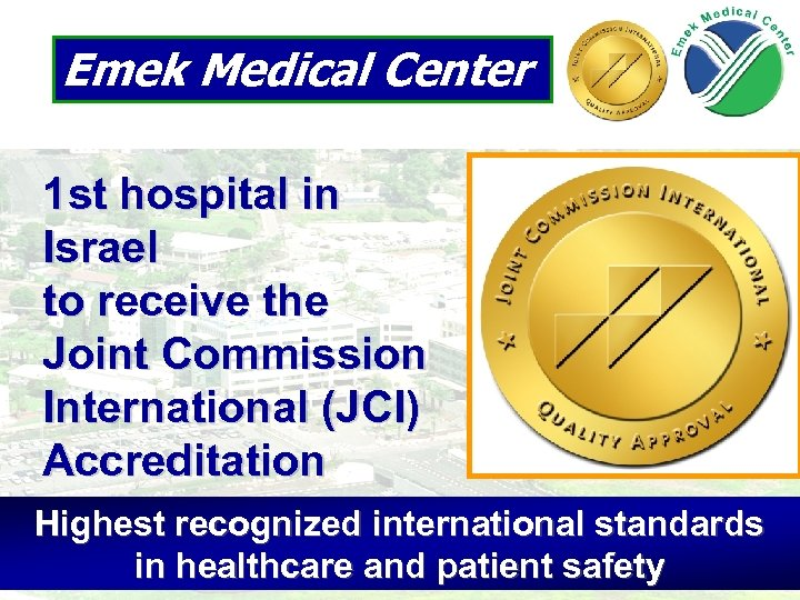 Emek Medical Center 1 st hospital in Israel to receive the Joint Commission International