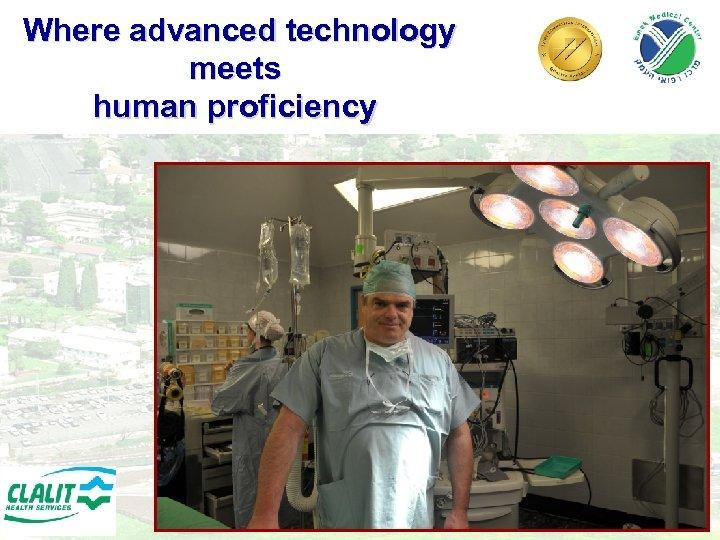 Where advanced technology meets human proficiency 21