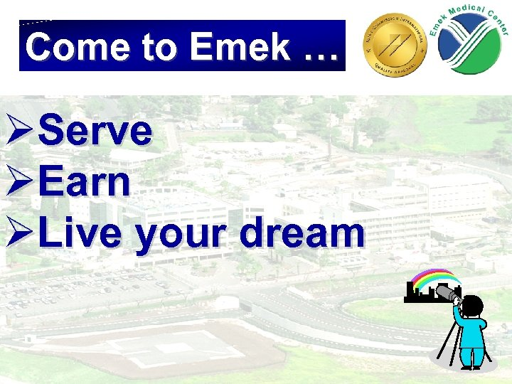 Come to Emek … ØServe ØEarn ØLive your dream 32
