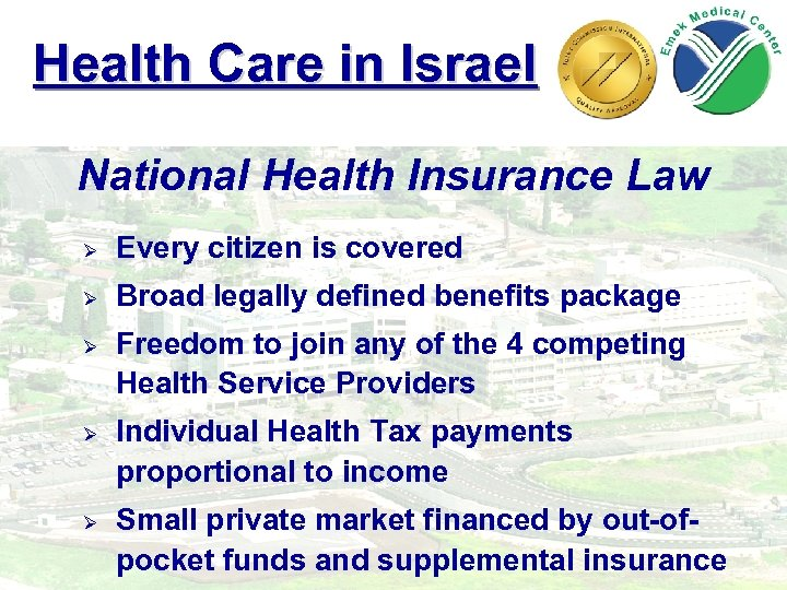 Health Care in Israel National Health Insurance Law Ø Every citizen is covered Ø