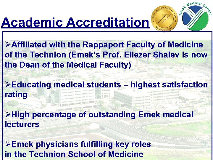 Academic Accreditation ØAffiliated with the Rappaport Faculty of Medicine of the Technion (Emek's Prof.