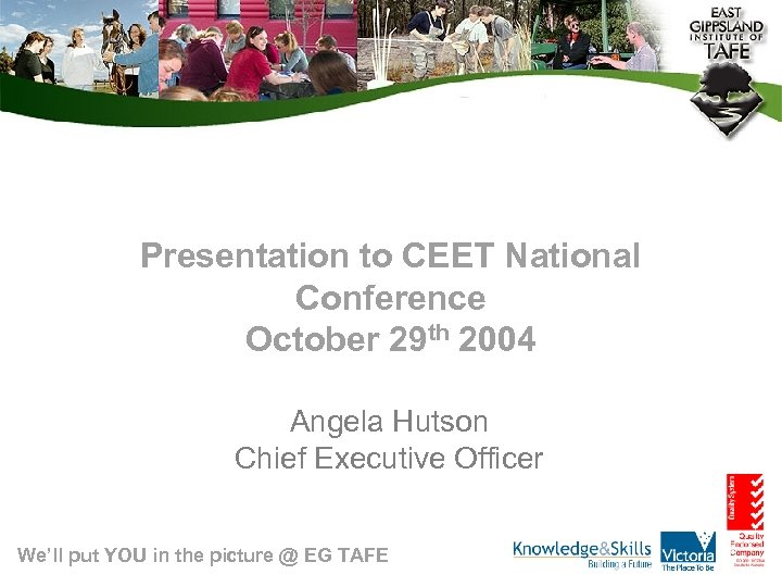 Presentation to CEET National Conference October 29 th 2004 Angela Hutson Chief Executive Officer