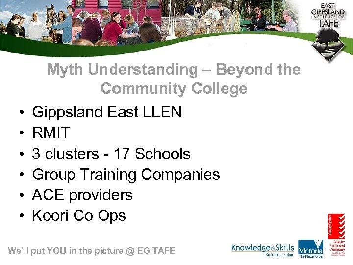 Myth Understanding – Beyond the Community College • • • Gippsland East LLEN RMIT